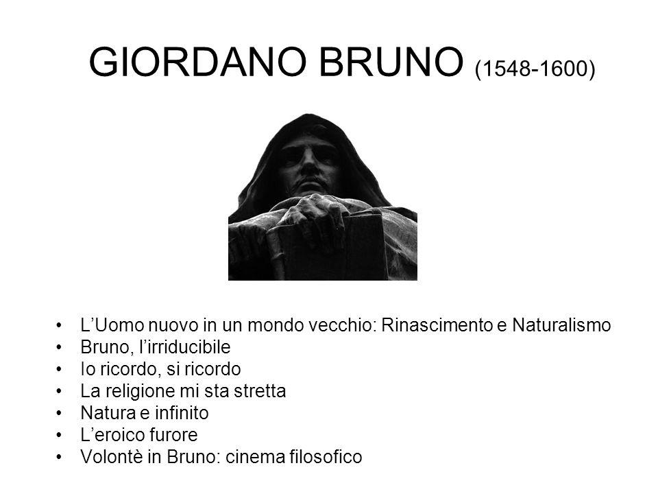 GIORDANO BRUNO (1548-1600) L'Uomo nuovo in un mondo vecchio: Rinascimento e Naturalismo. Bruno, l'irriducibile.