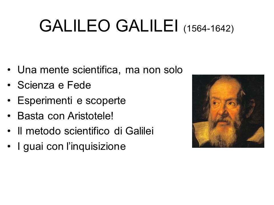 GALILEO GALILEI (1564-1642) Una mente scientifica, ma non solo