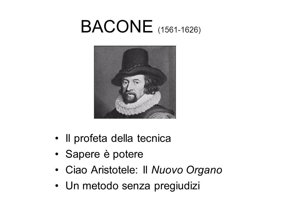 BACONE (1561-1626) Il profeta della tecnica Sapere è potere