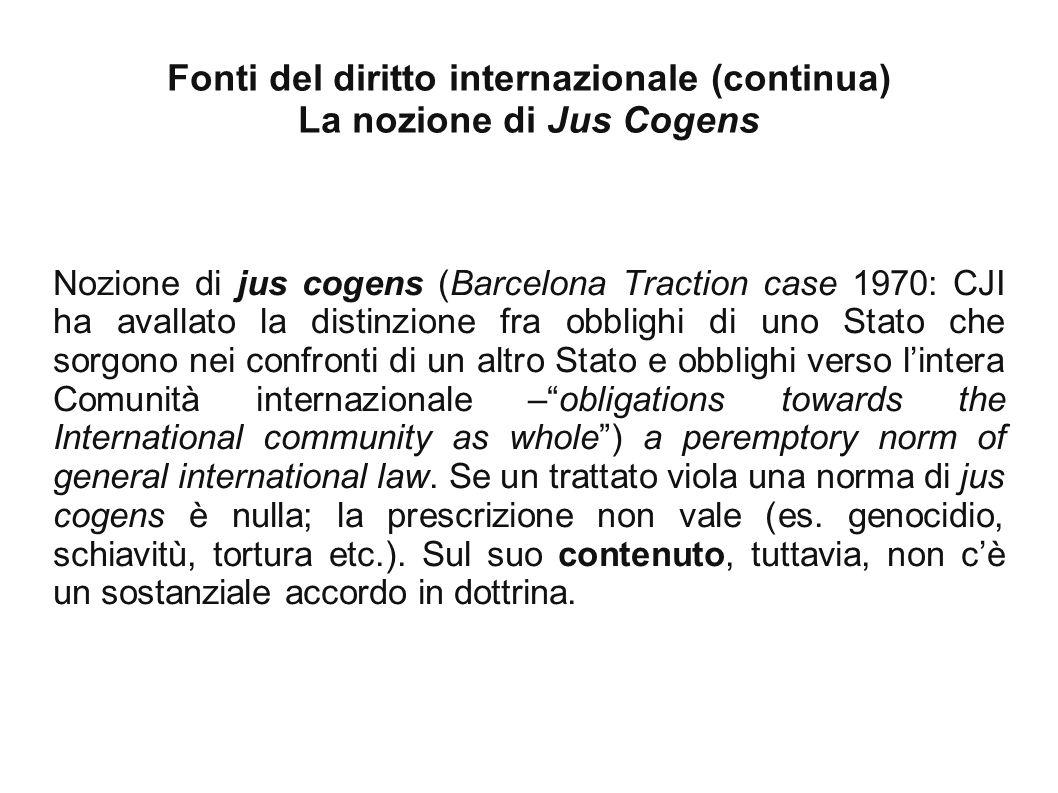 Fonti del diritto internazionale (continua) La nozione di Jus Cogens