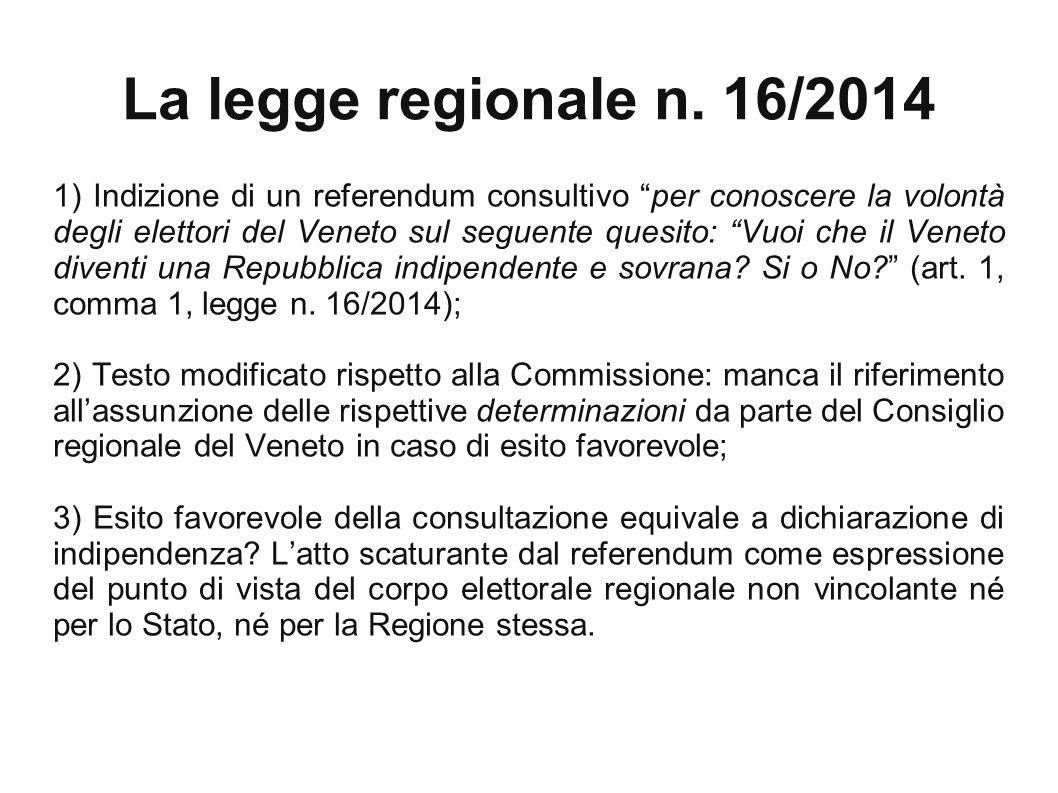 1) Indizione di un referendum consultivo per conoscere la volontà degli elettori del Veneto sul seguente quesito: Vuoi che il Veneto diventi una Repubblica indipendente e sovrana Si o No (art. 1, comma 1, legge n. 16/2014);