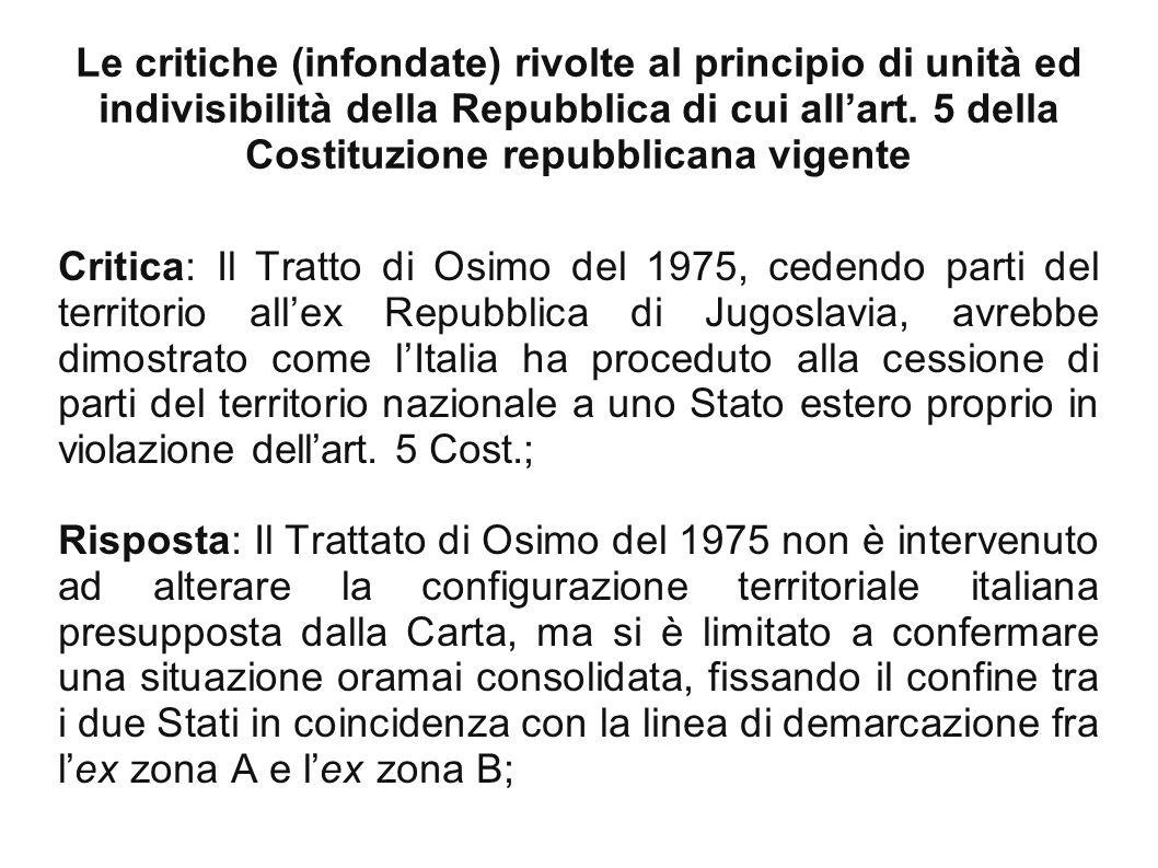 Critica: Il Tratto di Osimo del 1975, cedendo parti del territorio all'ex Repubblica di Jugoslavia, avrebbe dimostrato come l'Italia ha proceduto alla cessione di parti del territorio nazionale a uno Stato estero proprio in violazione dell'art. 5 Cost.;