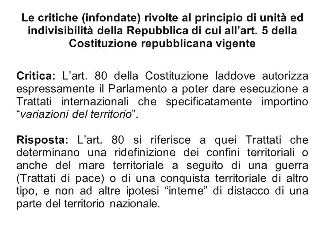 Critica: L'art. 80 della Costituzione laddove autorizza espressamente il Parlamento a poter dare esecuzione a Trattati internazionali che specificatamente importino variazioni del territorio .