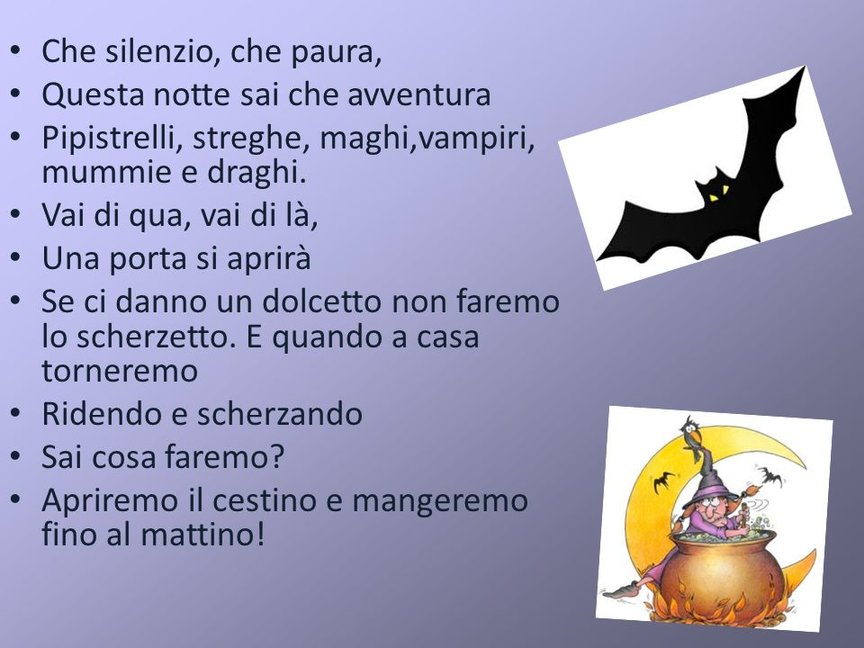 Che silenzio, che paura, Questa notte sai che avventura. Pipistrelli, streghe, maghi,vampiri, mummie e draghi.