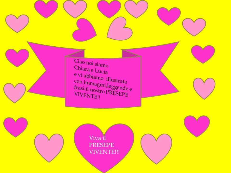 Ciao noi siamo Chiara e Lucia. e vi abbiamo illustrato. con immagini,leggende e. frasi il nostro PRESEPE VIVENTE!!