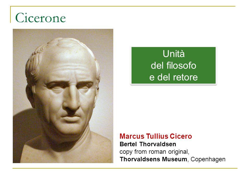 Cicerone Unità del filosofo e del retore Marcus Tullius Cicero
