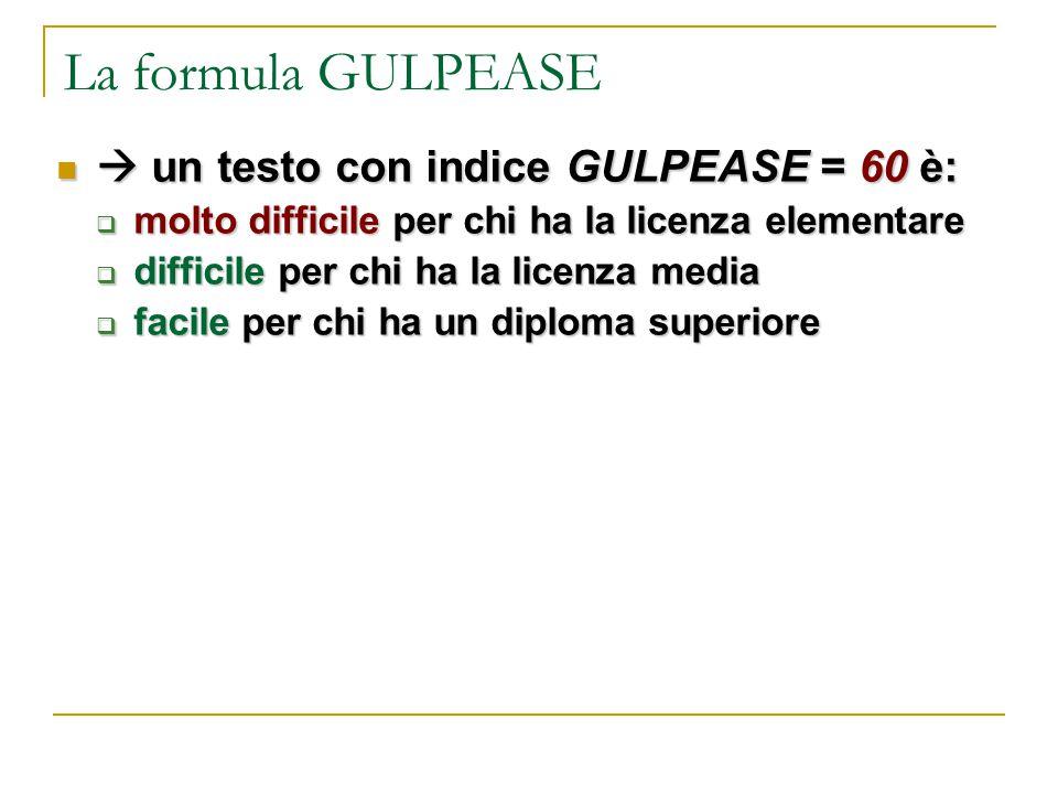 La formula GULPEASE  un testo con indice GULPEASE = 60 è: