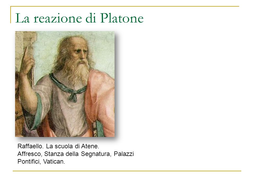 La reazione di Platone Raffaello. La scuola di Atene.