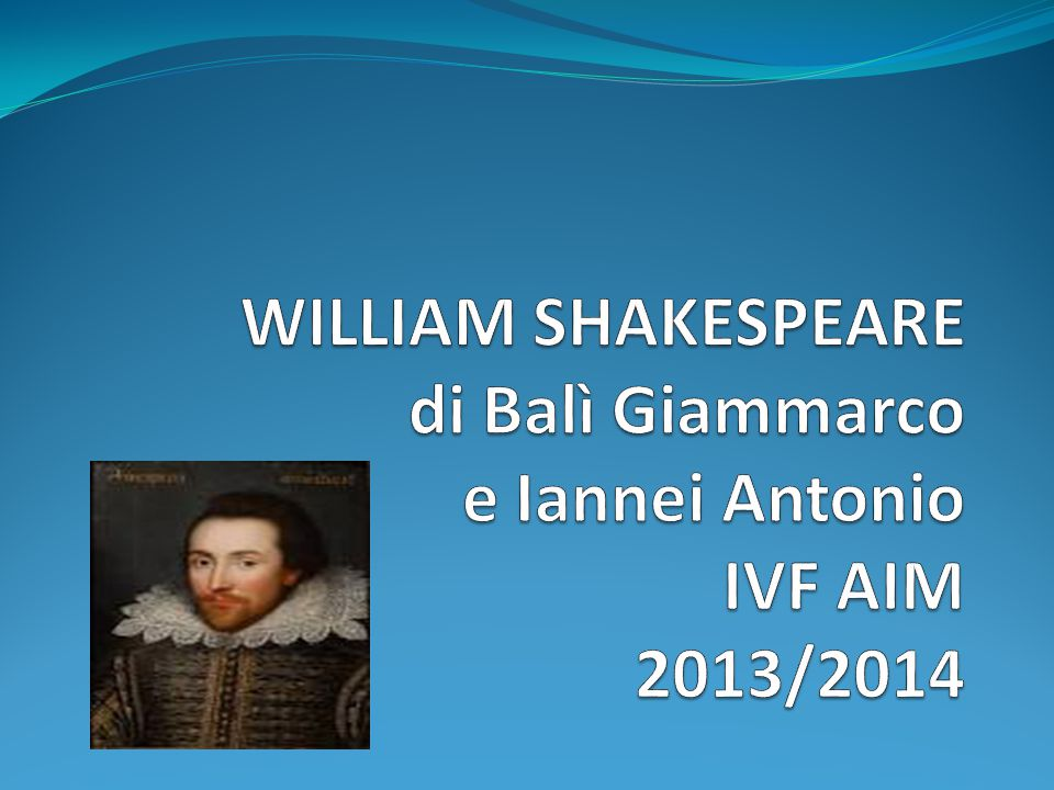 WILLIAM SHAKESPEARE di Balì Giammarco e Iannei Antonio IVF AIM 2013/2014