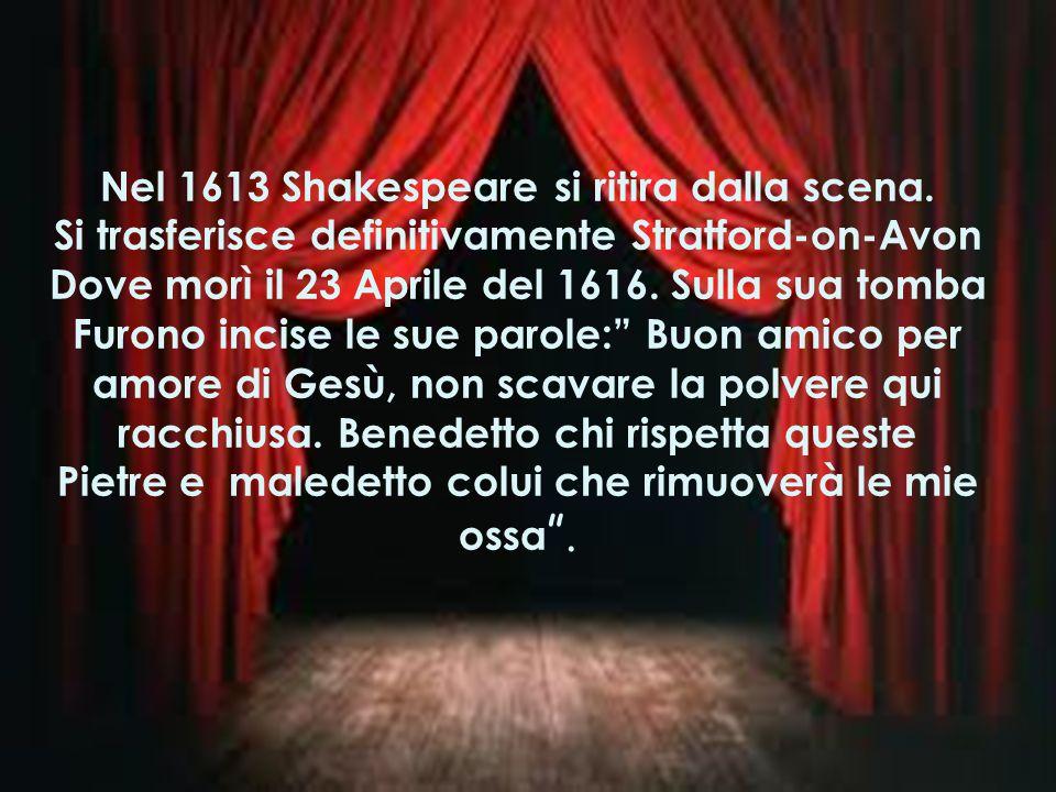 Nel 1613 Shakespeare si ritira dalla scena.