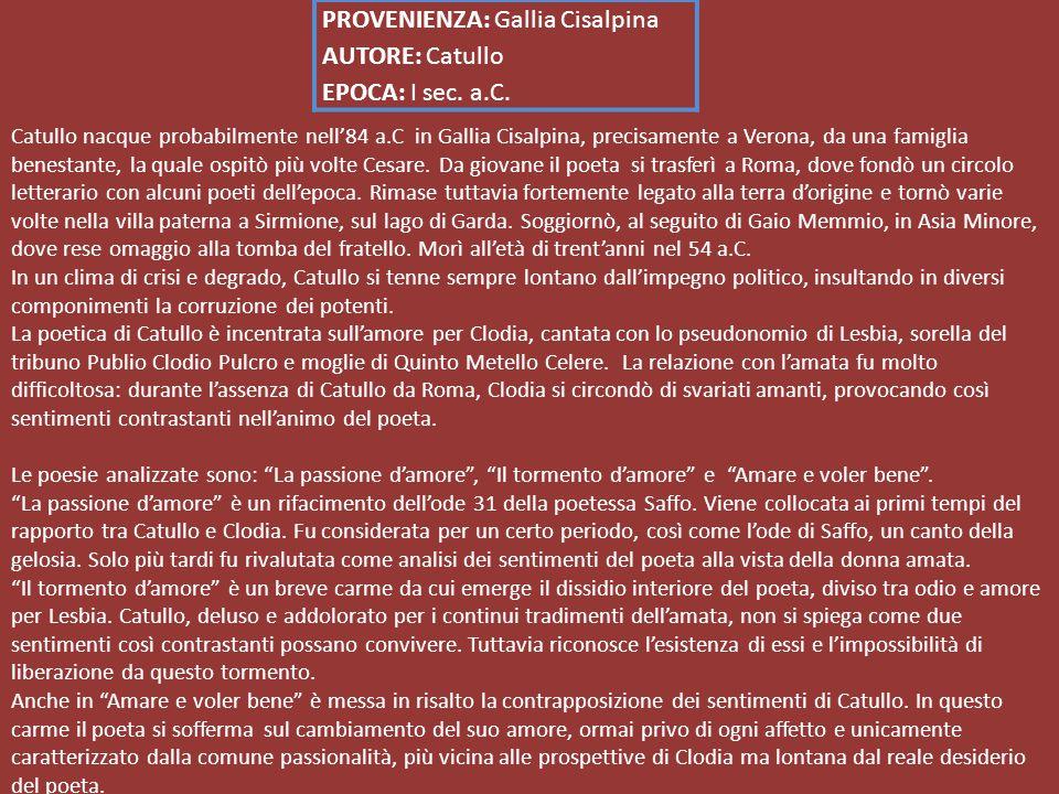 PROVENIENZA: Gallia Cisalpina AUTORE: Catullo EPOCA: I sec. a.C.
