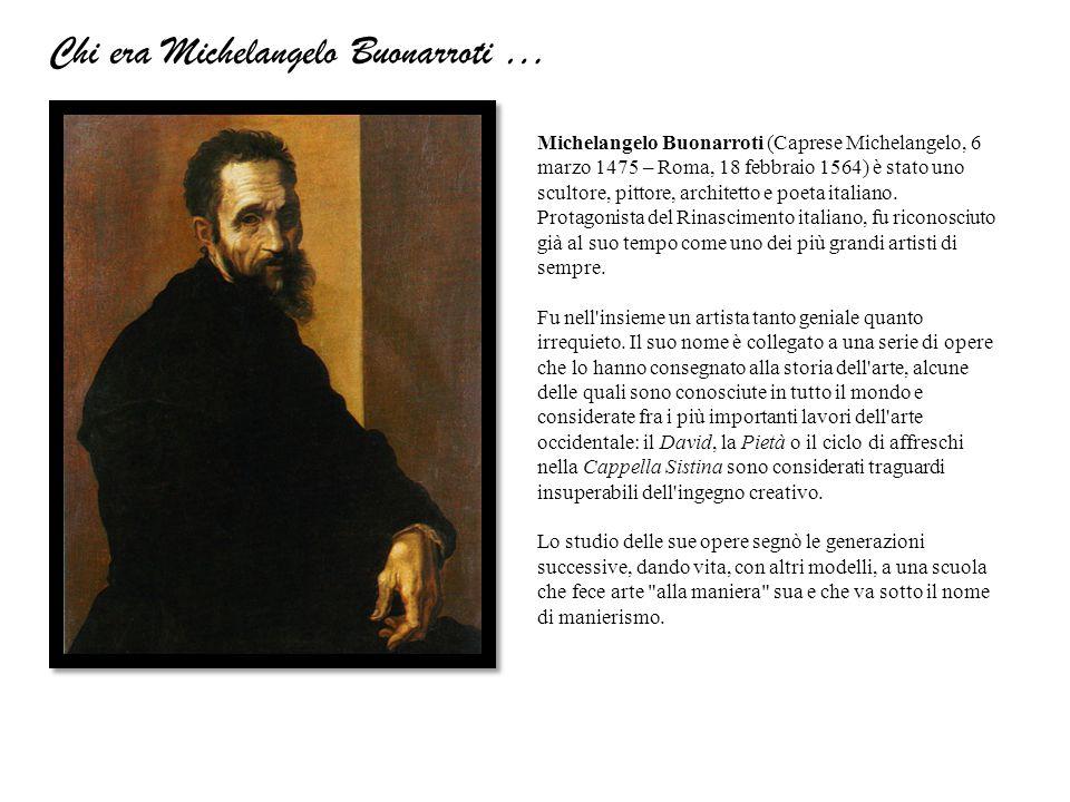 Chi era Michelangelo Buonarroti …