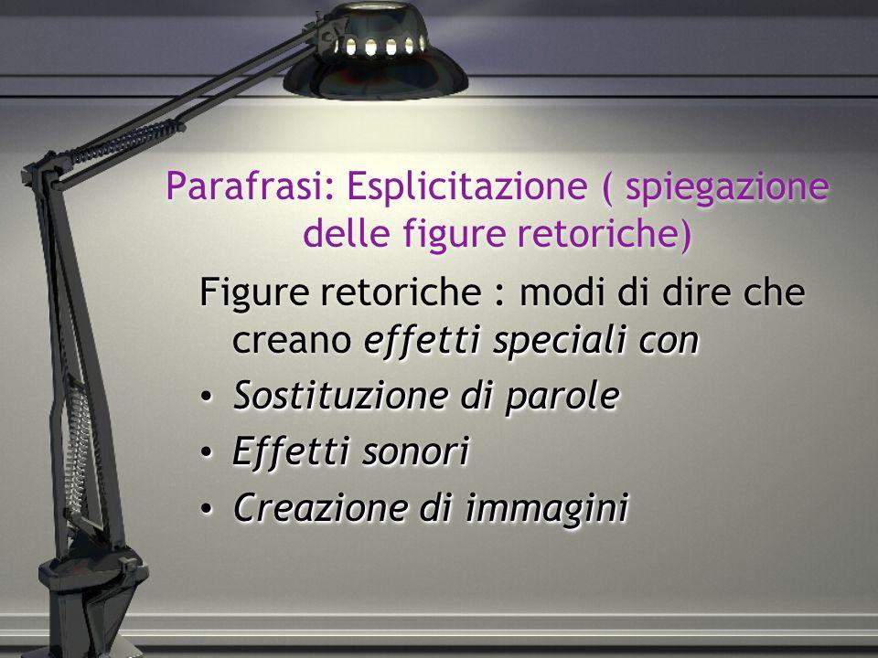 Parafrasi: Esplicitazione ( spiegazione delle figure retoriche)