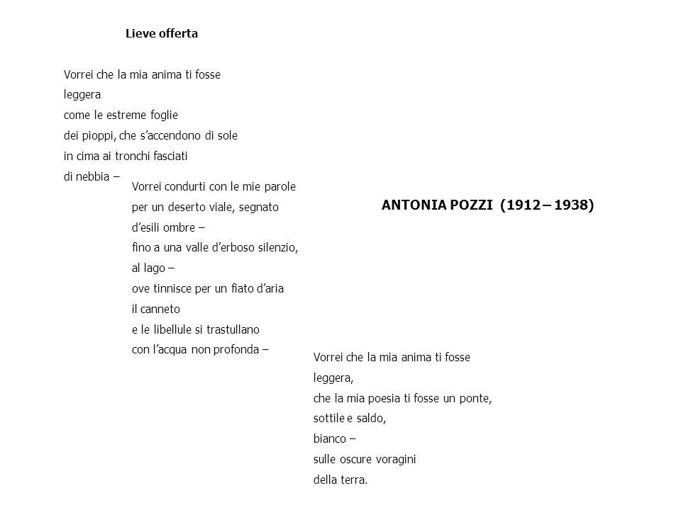 ANTONIA POZZI (1912 – 1938) Vorrei che la mia anima ti fosse leggera