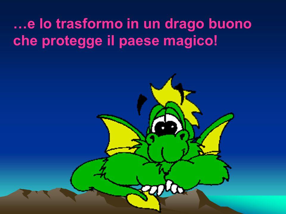 …e lo trasformo in un drago buono che protegge il paese magico!
