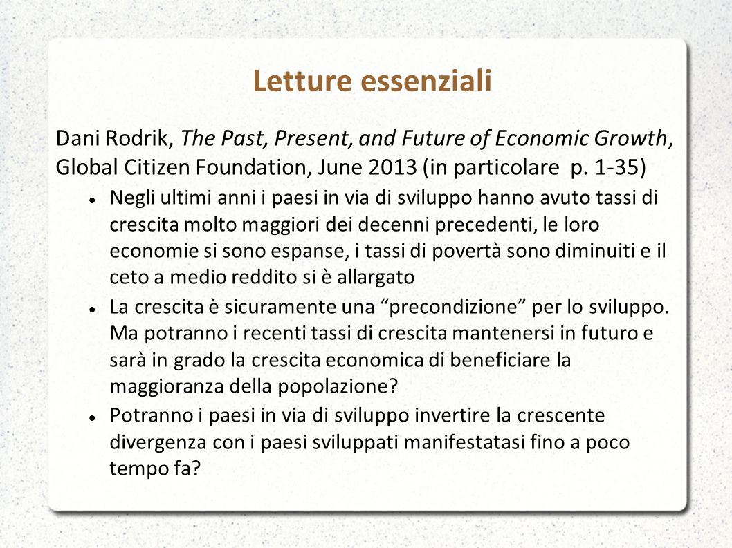 Letture essenziali Dani Rodrik, The Past, Present, and Future of Economic Growth, Global Citizen Foundation, June 2013 (in particolare p. 1-35)