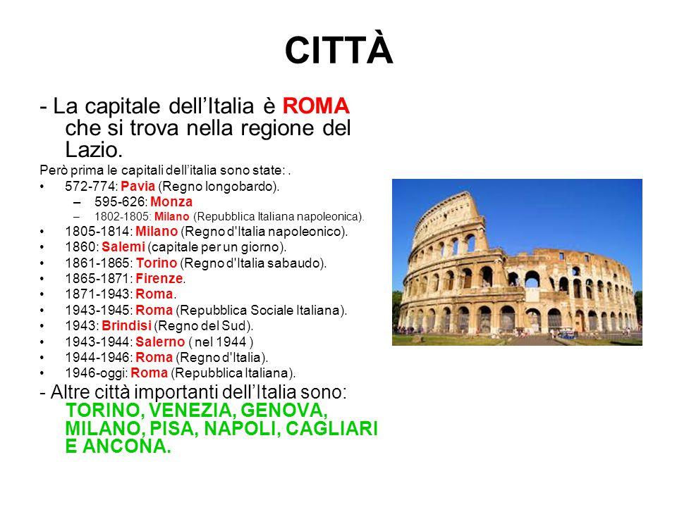 CITTÀ - La capitale dell'Italia è ROMA che si trova nella regione del Lazio. Però prima le capitali dell'italia sono state: .