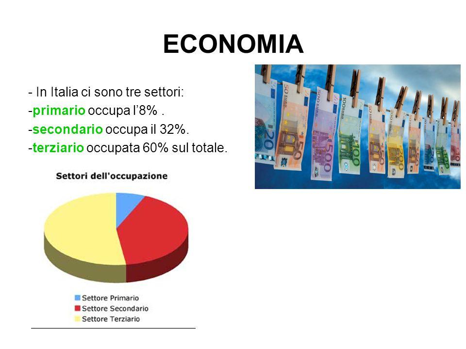 ECONOMIA - In Italia ci sono tre settori: -primario occupa l'8% .