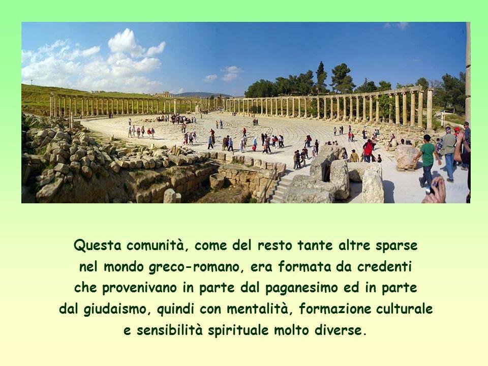 Questa comunità, come del resto tante altre sparse nel mondo greco-romano, era formata da credenti che provenivano in parte dal paganesimo ed in parte dal giudaismo, quindi con mentalità, formazione culturale e sensibilità spirituale molto diverse.