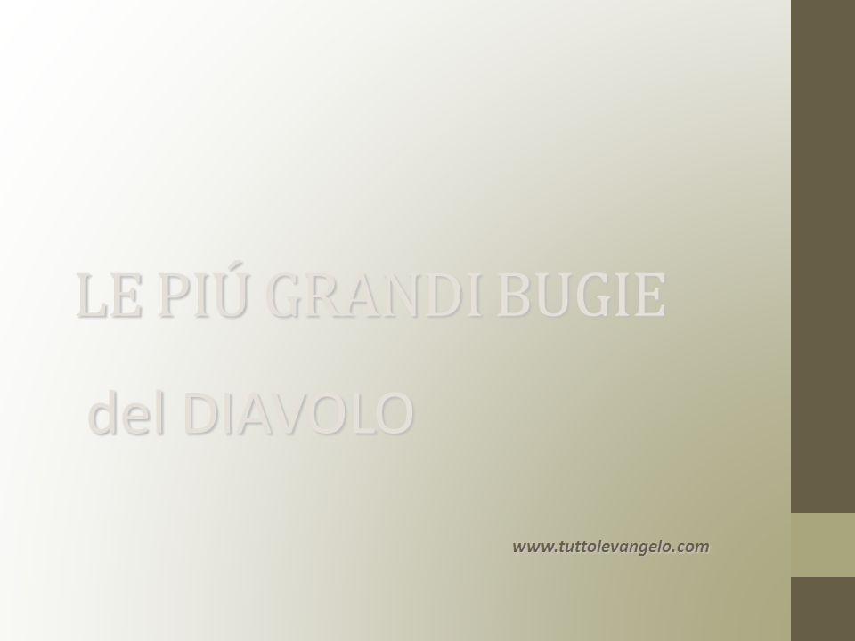 LE PIÚ GRANDI BUGIE del DIAVOLO www.tuttolevangelo.com