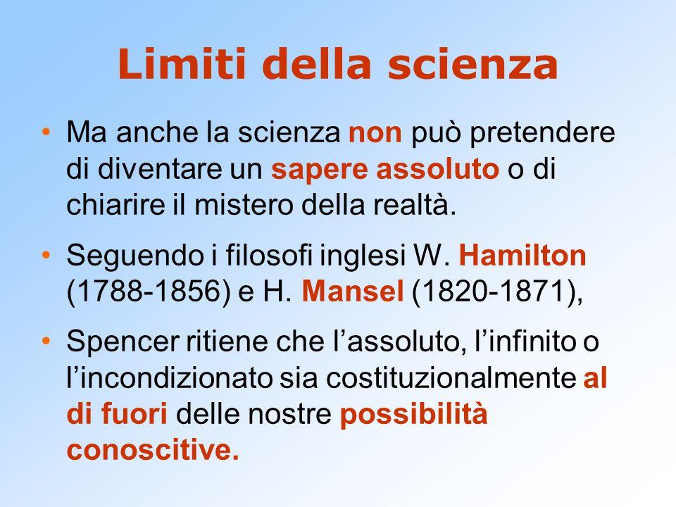 Limiti della scienza Ma anche la scienza non può pretendere di diventare un sapere assoluto o di chiarire il mistero della realtà.