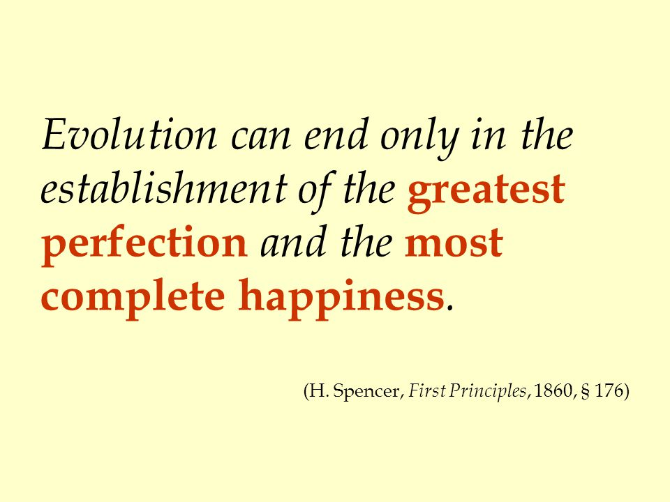Evolution can end only in the establishment of the greatest perfection and the most complete happiness.