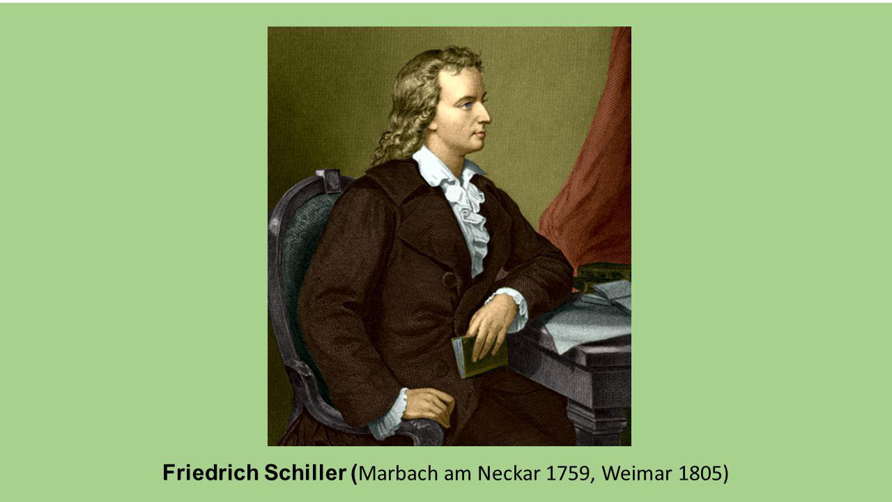 Friedrich Schiller (Marbach am Neckar 1759, Weimar 1805)