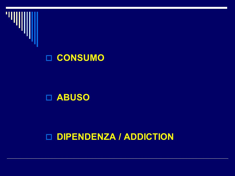 CONSUMO ABUSO DIPENDENZA / ADDICTION