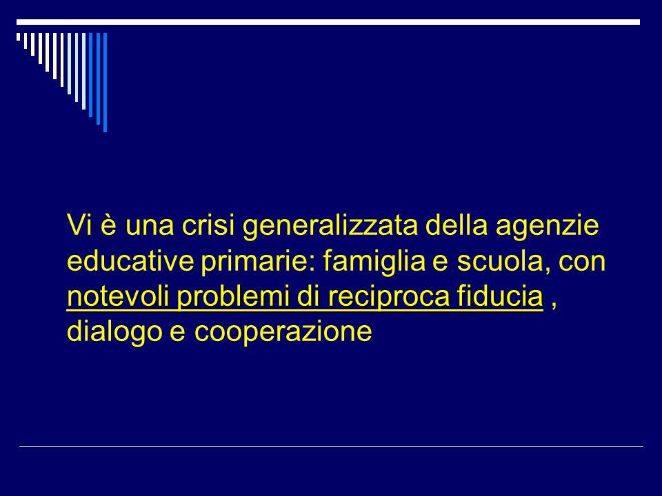 Vi è una crisi generalizzata della agenzie educative primarie: famiglia e scuola, con notevoli problemi di reciproca fiducia , dialogo e cooperazione