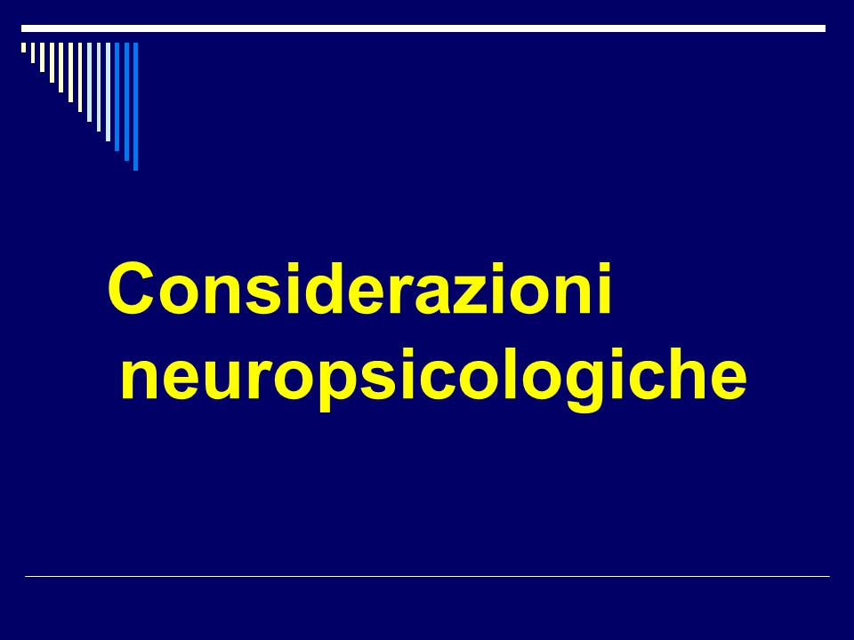 Considerazioni neuropsicologiche