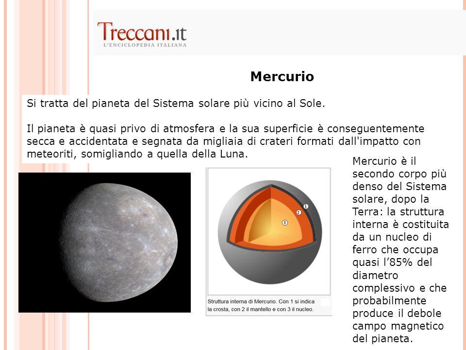 Mercurio Si tratta del pianeta del Sistema solare più vicino al Sole.