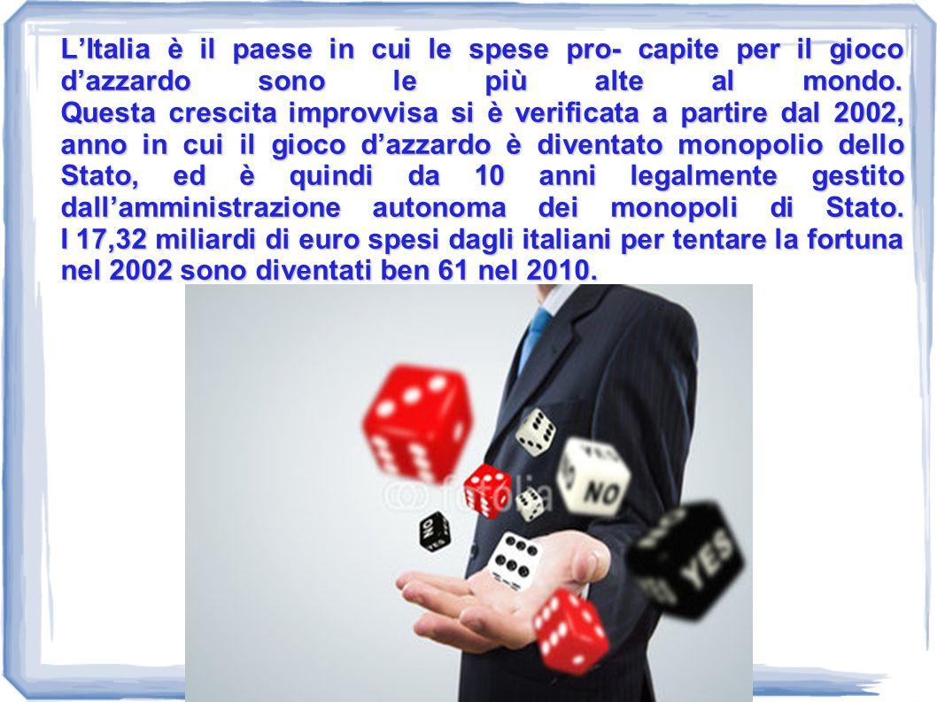 L'Italia è il paese in cui le spese pro- capite per il gioco d'azzardo sono le più alte al mondo.