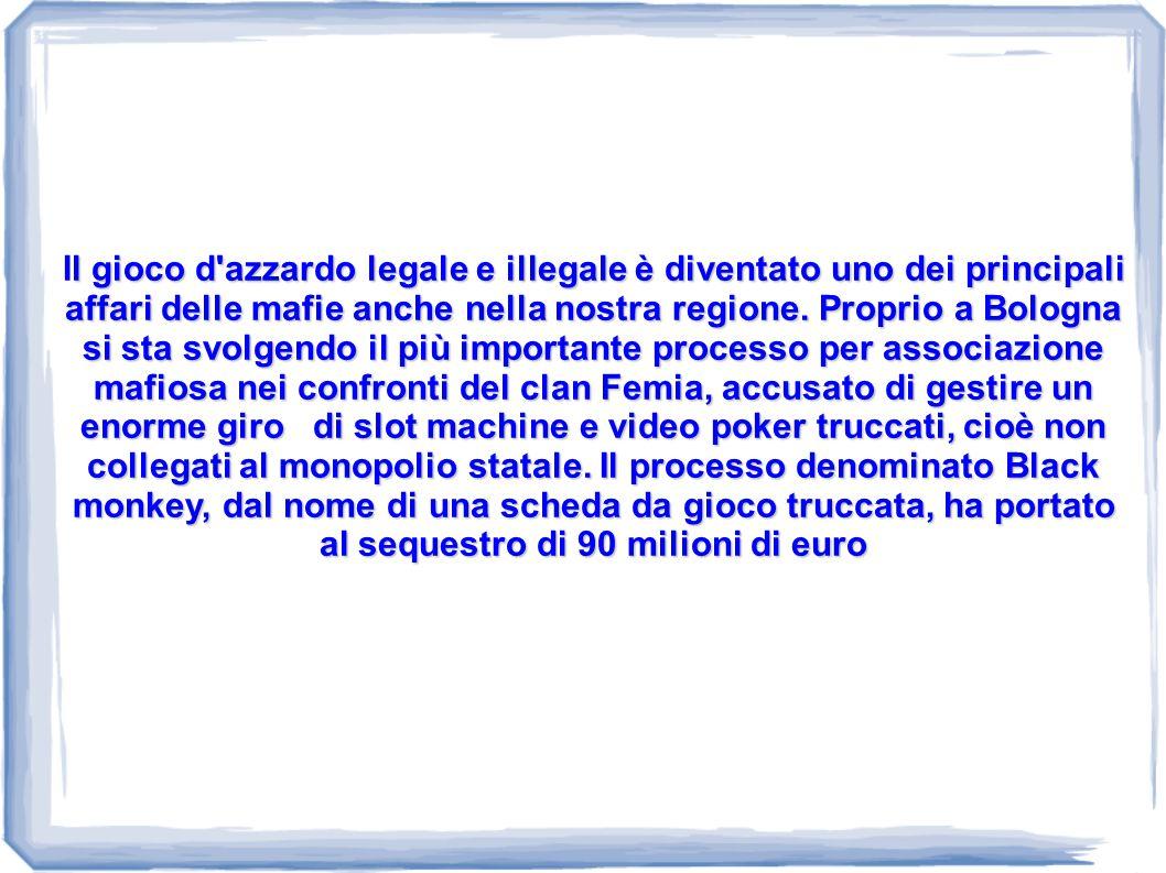Il gioco d azzardo legale e illegale è diventato uno dei principali affari delle mafie anche nella nostra regione.