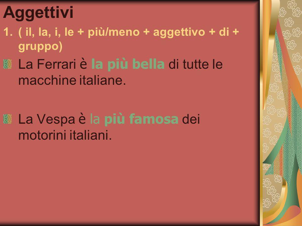Aggettivi La Ferrari è la più bella di tutte le macchine italiane.