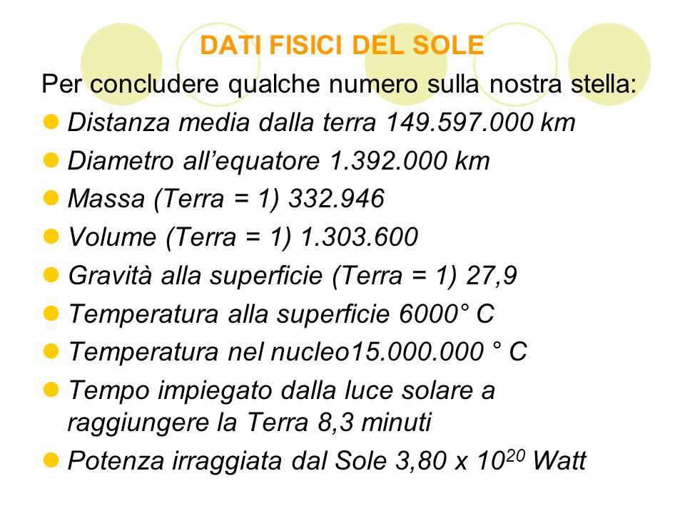 DATI FISICI DEL SOLE Per concludere qualche numero sulla nostra stella: Distanza media dalla terra 149.597.000 km.