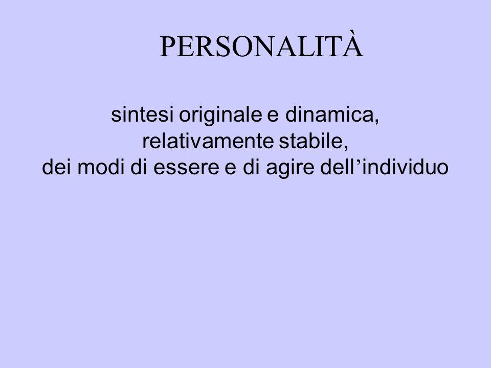 PERSONALITÀ sintesi originale e dinamica, relativamente stabile, dei modi di essere e di agire dell'individuo.