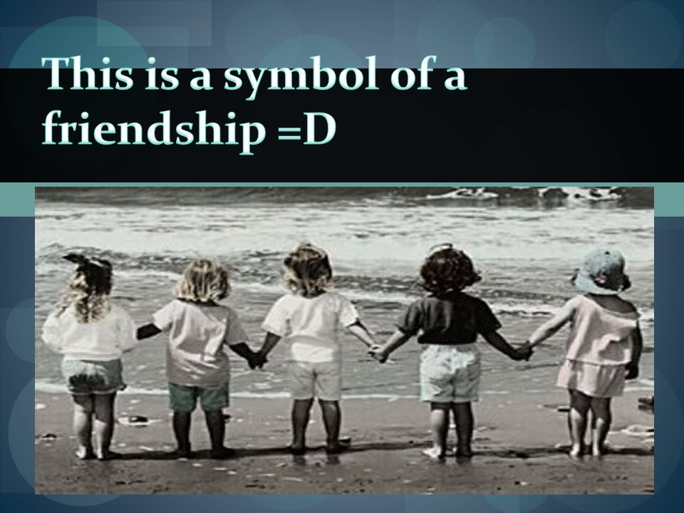 This is a symbol of a friendship =D