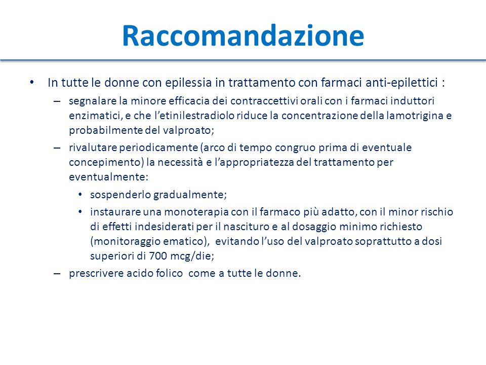 Raccomandazione In tutte le donne con epilessia in trattamento con farmaci anti-epilettici :