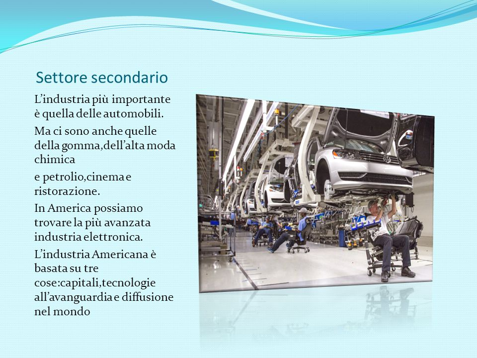 Settore secondario L'industria più importante è quella delle automobili. Ma ci sono anche quelle della gomma,dell'alta moda chimica.