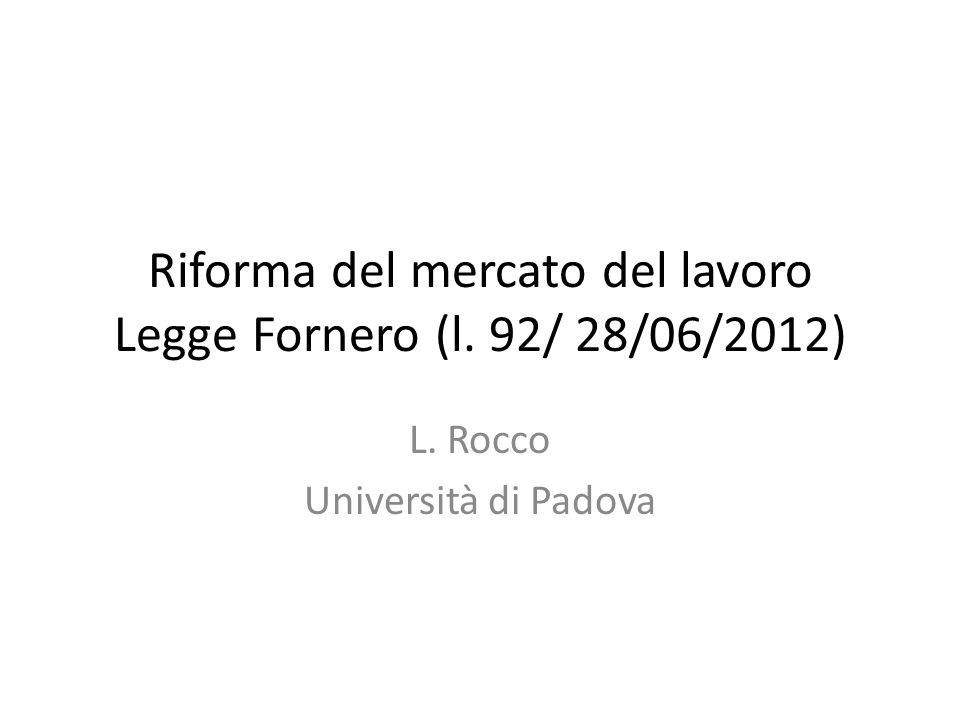 Riforma del mercato del lavoro Legge Fornero (l. 92/ 28/06/2012)