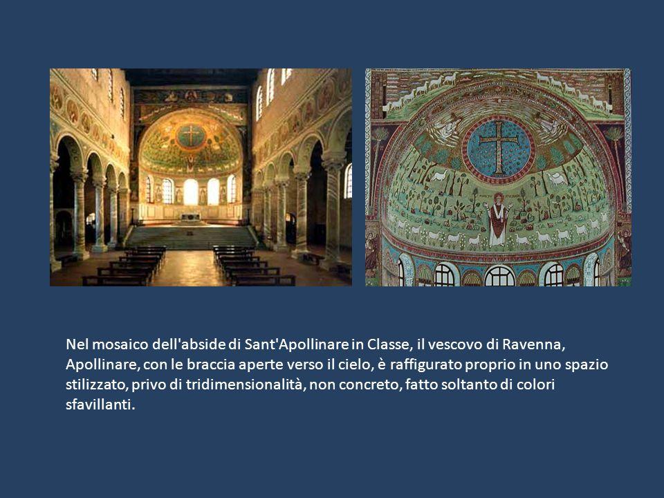 Nel mosaico dell abside di Sant Apollinare in Classe, il vescovo di Ravenna, Apollinare, con le braccia aperte verso il cielo, è raffigurato proprio in uno spazio stilizzato, privo di tridimensionalità, non concreto, fatto soltanto di colori sfavillanti.