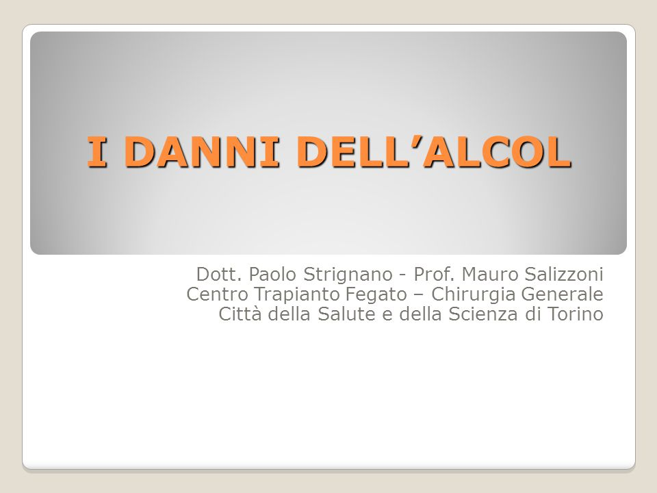 I DANNI DELL'ALCOL Dott. Paolo Strignano - Prof. Mauro Salizzoni