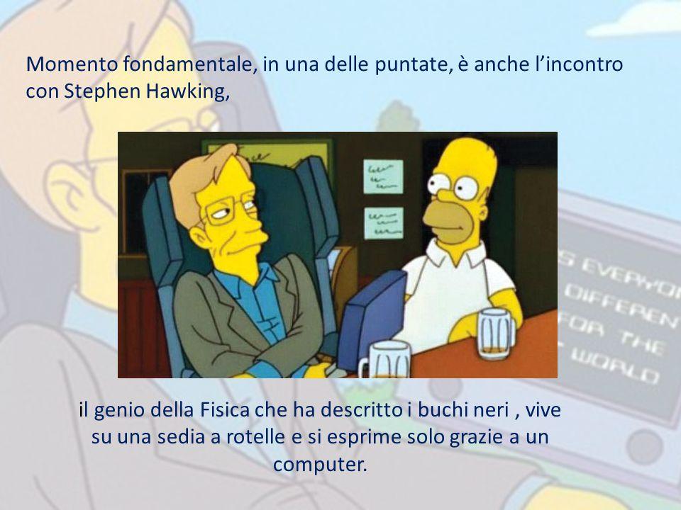 Momento fondamentale, in una delle puntate, è anche l'incontro con Stephen Hawking,