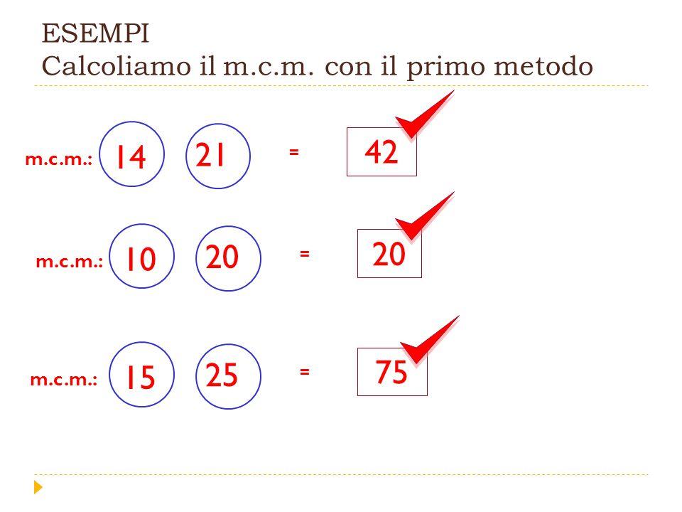 ESEMPI Calcoliamo il m.c.m. con il primo metodo