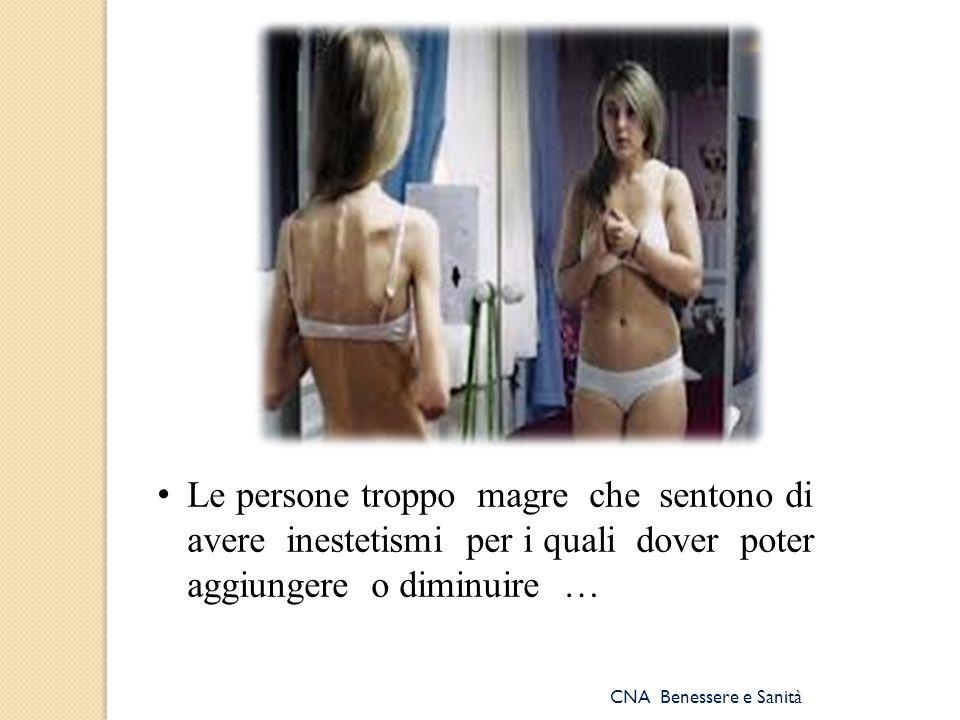 Le persone troppo magre che sentono di avere inestetismi per i quali dover poter aggiungere o diminuire …