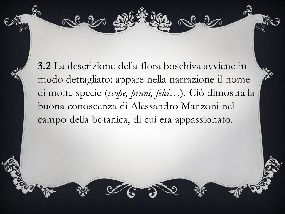 3.2 La descrizione della flora boschiva avviene in modo dettagliato: appare nella narrazione il nome di molte specie (scope, pruni, felci…).