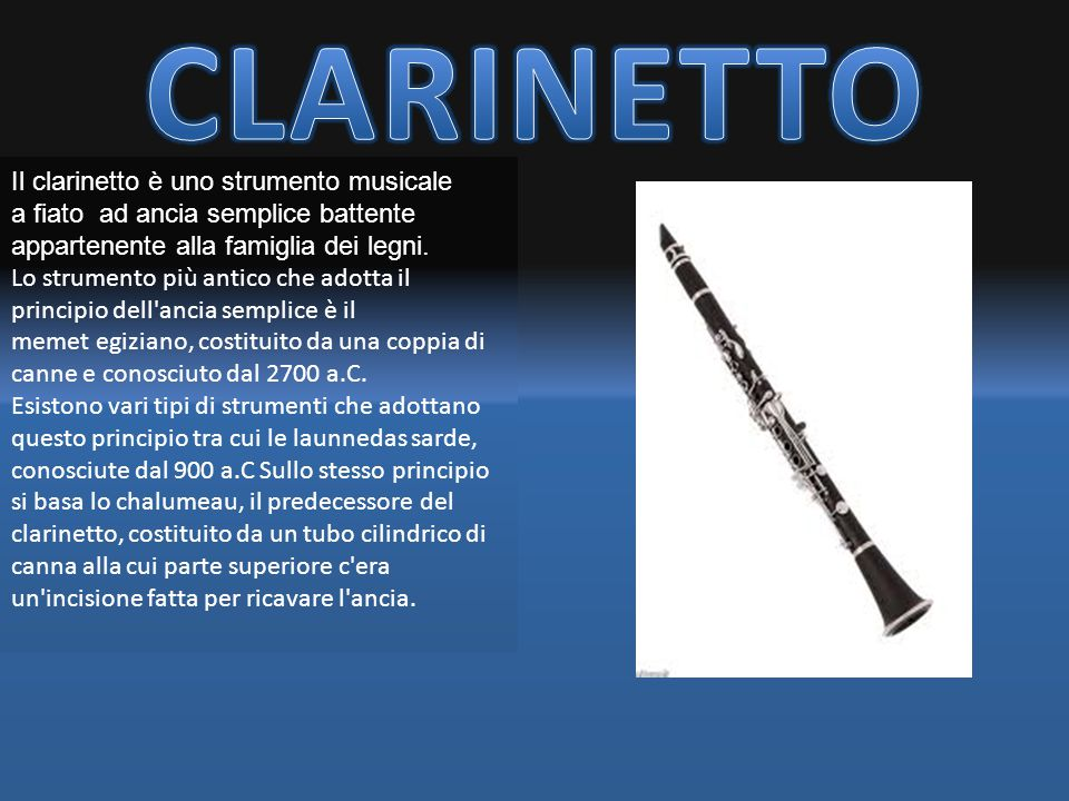 CLARINETTO Il clarinetto è uno strumento musicale