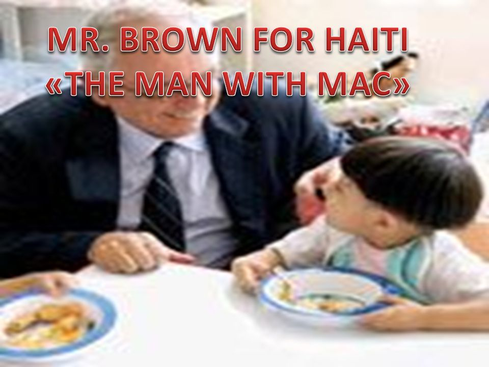 MR. BROWN FOR HAITI «THE MAN WITH MAC»