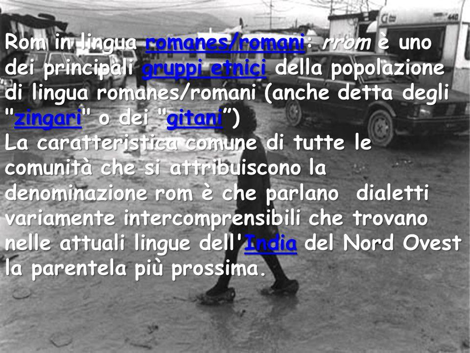 Rom in lingua romanes/romani: rrom è uno dei principali gruppi etnici della popolazione di lingua romanes/romani (anche detta degli zingari o dei gitani )