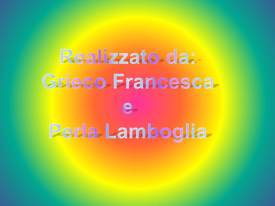 Realizzato da: Grieco Francesca e Perla Lamboglia